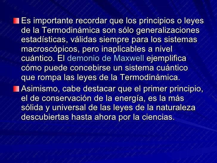 <ul><li>Es importante recordar que los principios o leyes de la Termodinámica son sólo generalizaciones estadísticas, váli...
