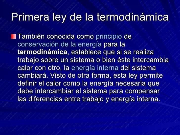 Primera ley de la termodinámica <ul><li>También conocida como  principio  de  conservación de la energía  para la  termodi...