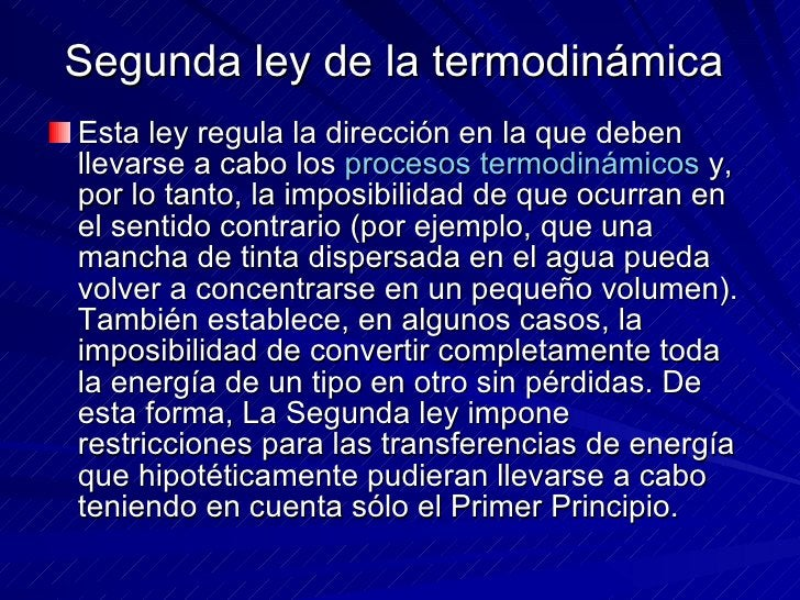 Segunda ley de la termodinámica  <ul><li>Esta ley regula la dirección en la que deben llevarse a cabo los  procesos termod...