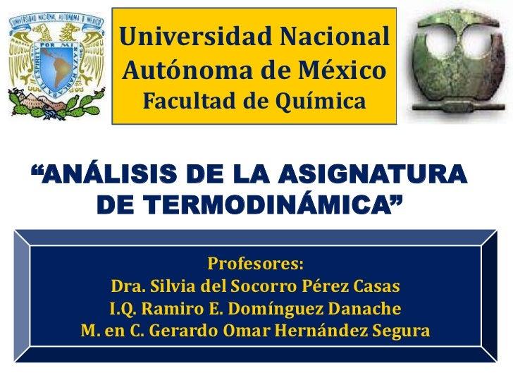 "Universidad Nacional Autónoma de México<br />Facultad de Química<br />""ANÁLISIS DE LA ASIGNATURA DE TERMODINÁMICA""<br />Pr..."