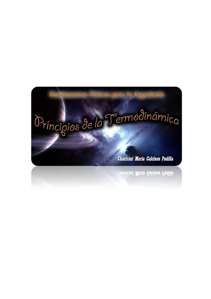 Principios de la Termodinámica Chaxiraxi María Calcines PadillaTermodinámica - Concepto:La termodinámica es la rama de la ...