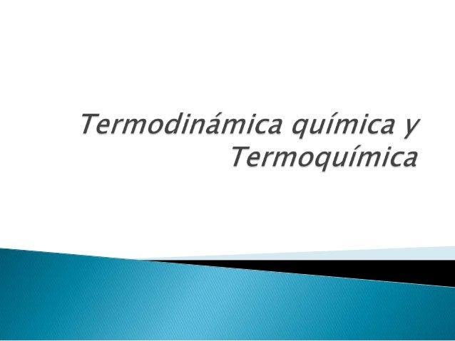 Termoquímica.Es la parte de la Química que seencarga del estudio del intercambioenergético de un sistema químicocon el ext...