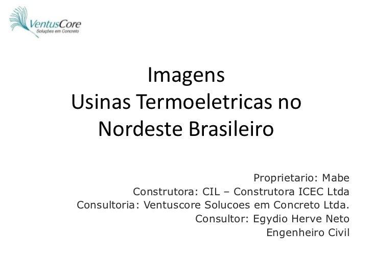 ImagensUsinasTermoeletricas no NordesteBrasileiro<br />Proprietario: Mabe<br />Construtora: CIL – Construtora ICEC Ltda<br...