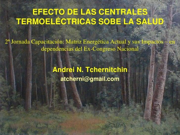 EFECTO DE LAS CENTRALES    TERMOELÉCTRICAS SOBE LA SALUD2ª Jornada Capacitación: Matriz Energética Actual y sus Impactos –...