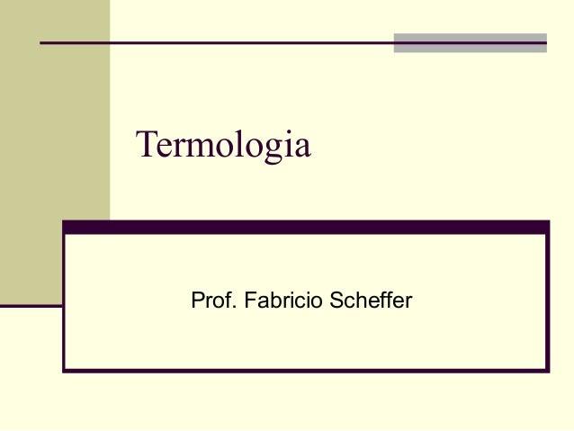 Termologia  Prof. Fabricio Scheffer