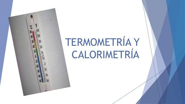 TERMOMETRÍA Y CALORIMETRÍA