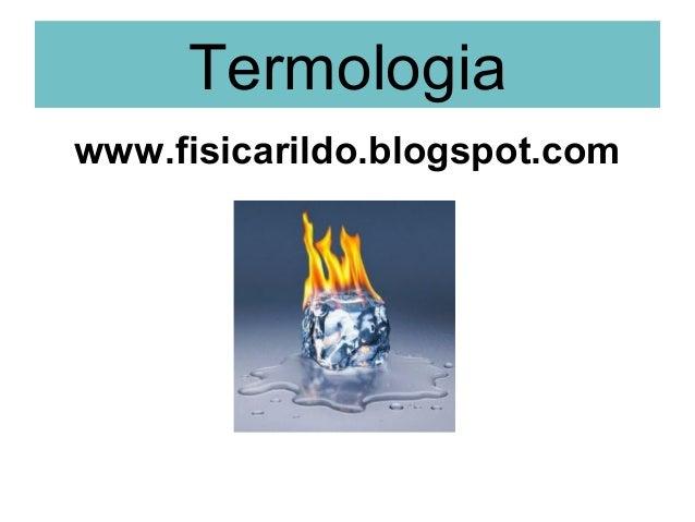 Termologiawww.fisicarildo.blogspot.com