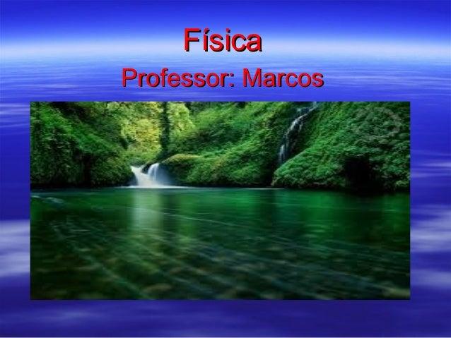 FísicaProfessor: Marcos