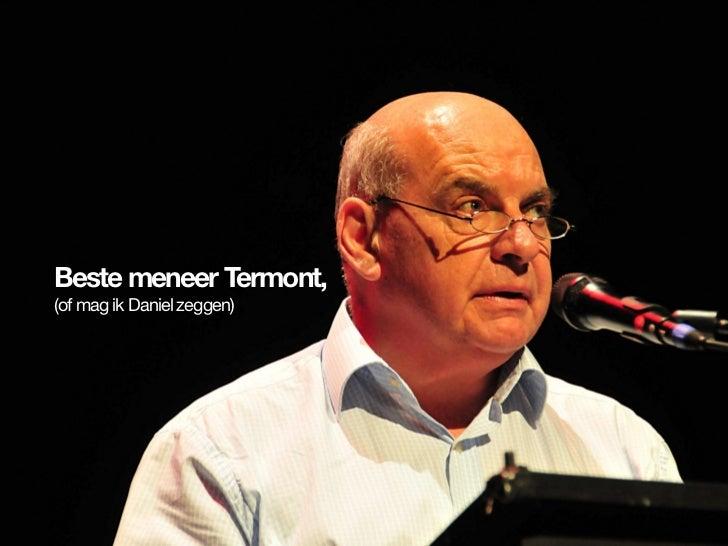 Beste meneer Termont,                       (of mag ik Daniel zeggen)© InSites Consulting                                 ...