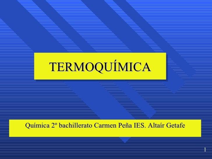 TERMOQUÍMICA Química 2º bachillerato Carmen Peña IES. Altaír Getafe