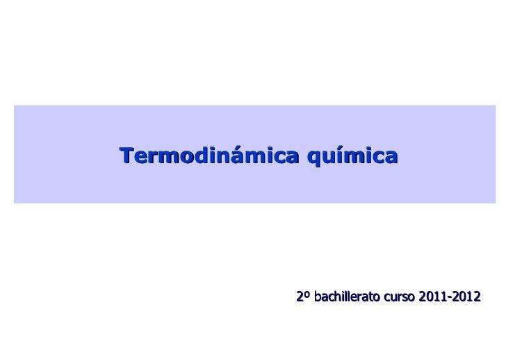 Termodinámica química 2º bachillerato curso 2011-2012