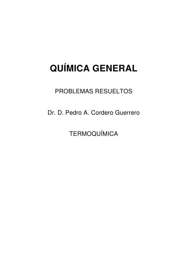 QUÍMICA GENERAL  PROBLEMAS RESUELTOSDr. D. Pedro A. Cordero Guerrero       TERMOQUÍMICA