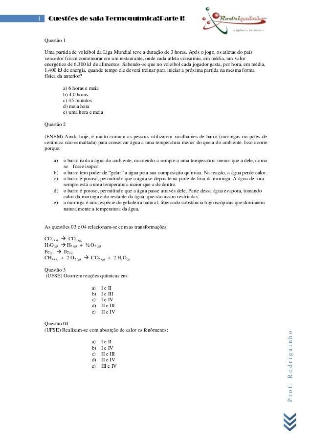Prof.Rodriguinho 1 Questões de sala Termoquímica!Parte I! Questão 1 Uma partida de voleibol da Liga Mundial teve a duração...