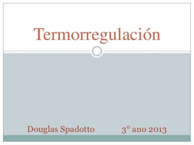 Termorregulación  Douglas Spadotto  3° ano 2013