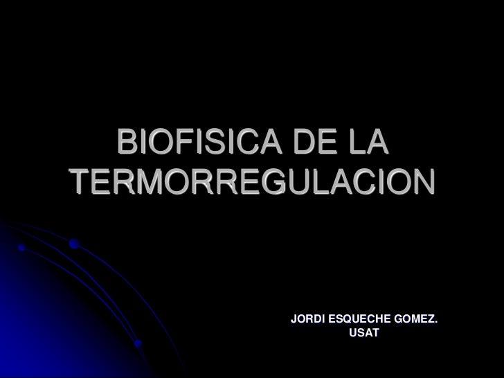 BIOFISICA DE LATERMORREGULACION          JORDI ESQUECHE GOMEZ.                   USAT