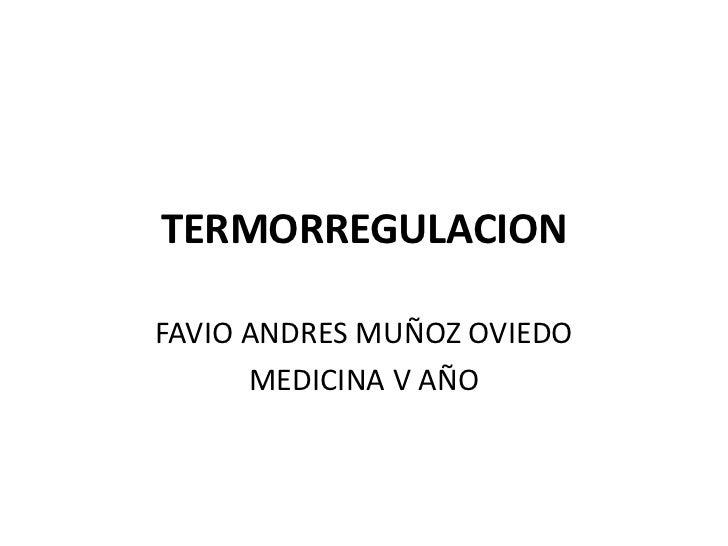 TERMORREGULACIONFAVIO ANDRES MUÑOZ OVIEDO      MEDICINA V AÑO