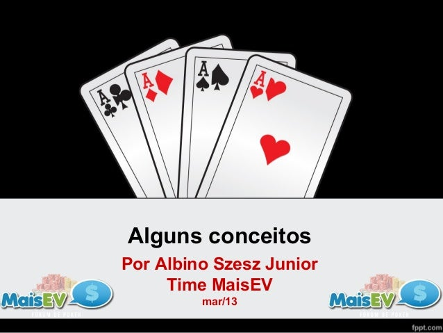 Alguns conceitosPor Albino Szesz Junior     Time MaisEV         mar/13