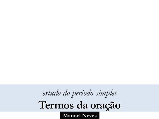 Manoel Neves estudo do período simples Termos da oração