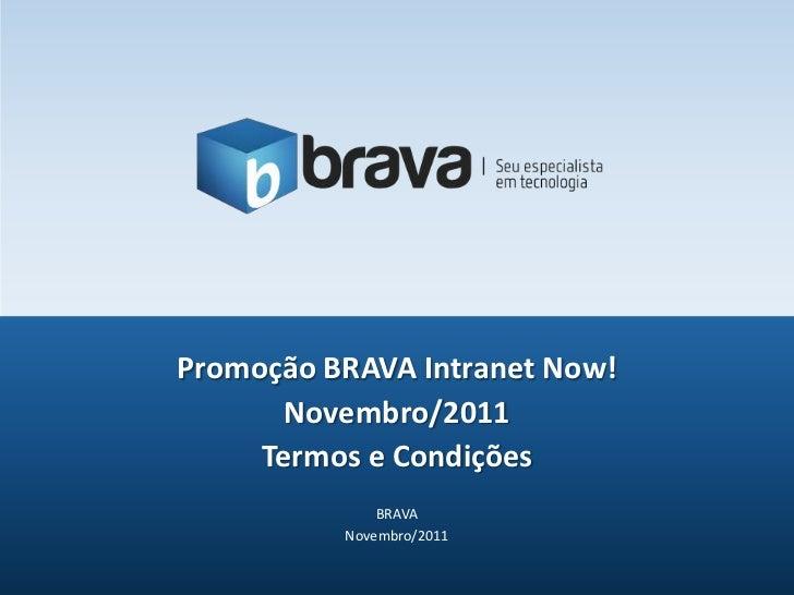 Promoção BRAVA Intranet Now!       Novembro/2011     Termos e Condições              BRAVA          Novembro/2011