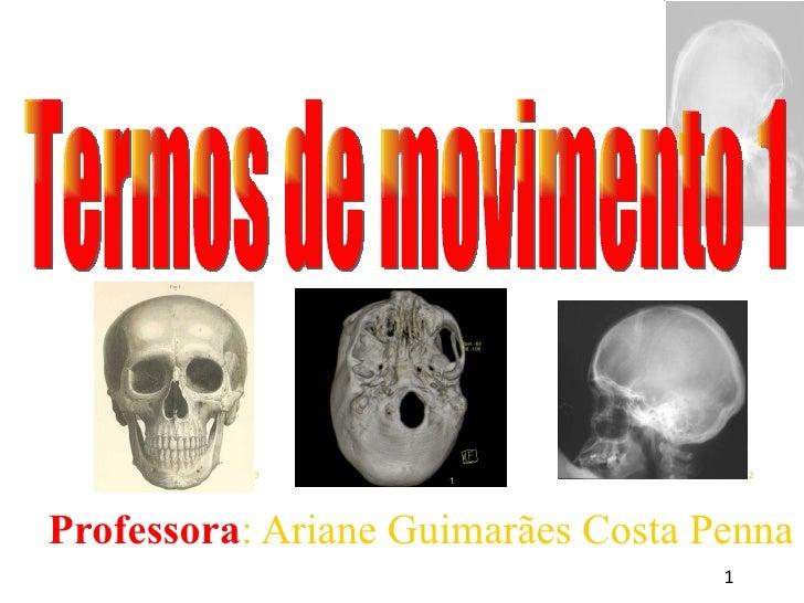 <ul><ul><li>Professora : Ariane Guimarães Costa Penna </li></ul></ul>Termos de movimento 1 1 3 2