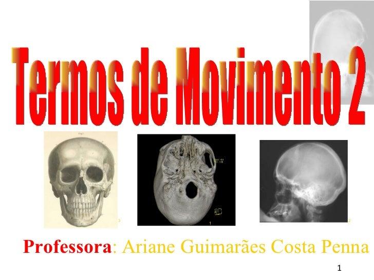 <ul><ul><li>Professora : Ariane Guimarães Costa Penna </li></ul></ul>Termos de Movimento 2 1 3 2