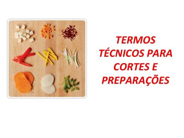 TERMOS  TÉCNICOS PARA  CORTES E  PREPARAÇÕES