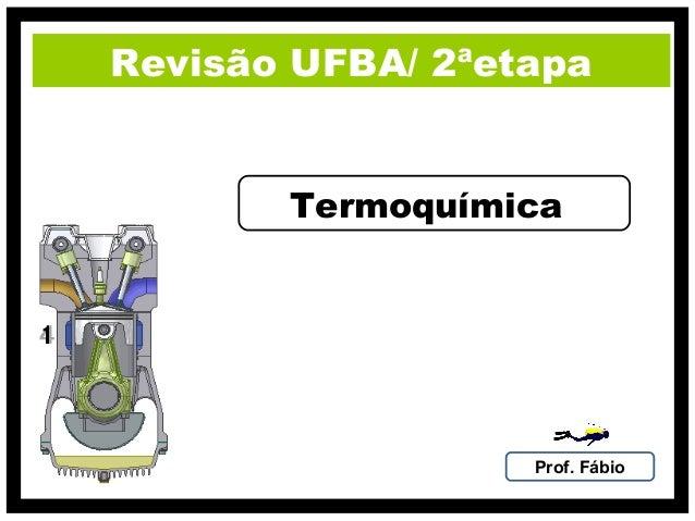 Revisão UFBA/ 2ªetapa       Termoquímica                  Prof. Fábio