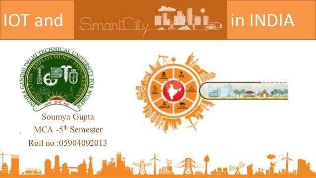 IOT and in INDIA Soumya Gupta MCA -5th Semester Roll no :05904092013