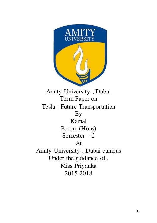 1 Amity University , Dubai Term Paper on Tesla : Future Transportation By Kamal B.com (Hons) Semester – 2 At Amity Univers...