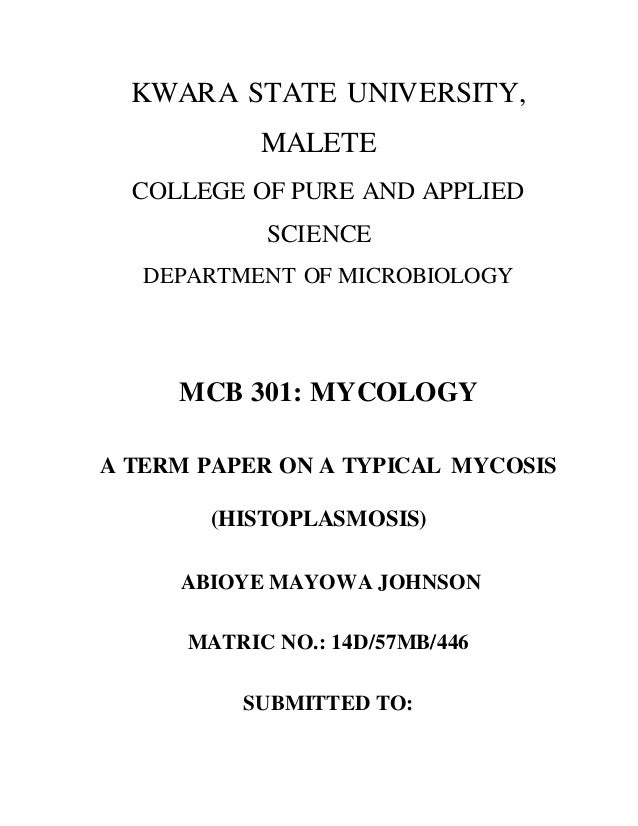 KWARA STATE UNIVERSITY, MALETE COLLEGE OF PURE AND APPLIED SCIENCE DEPARTMENT OF MICROBIOLOGY MCB 301: MYCOLOGY A TERM PAP...