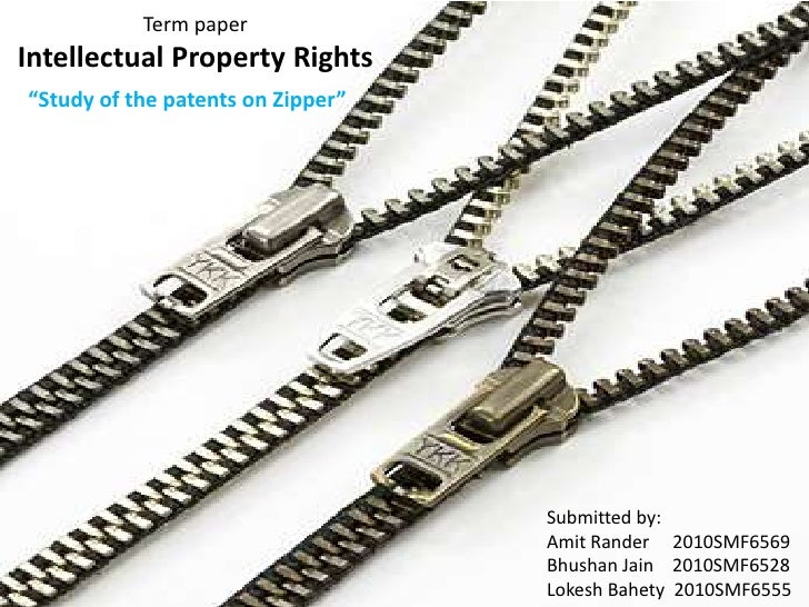 "Term paperIntellectual Property Rights""Study of the patents on Zipper""                                   Submitted by:    ..."
