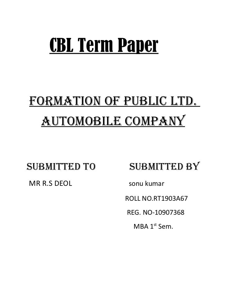 CBL Term PaperFORMATION OF PUBLIC LTd.   AUTOMOBILE COMPANYSUBMITTEd TO    SUBMITTEd BYMR R.S DEOL    sonu kumar          ...