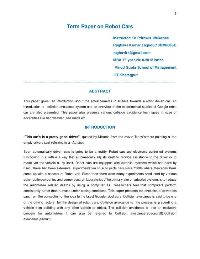 1 Term Paper on Robot Cars Instructor: Dr Prithwis Mukerjee Raghava Kumar Lagudu(10BM60064) raghavlrk@gmail.com MBA 1st ye...