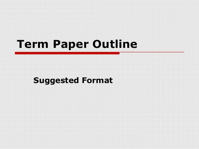termpaper outline Writing an outline is like developing a plan: the more time you spend on it, the easier it will be to build the house according to it by developing an excellent plan, you eliminate numerous risks and prevent possible errors.