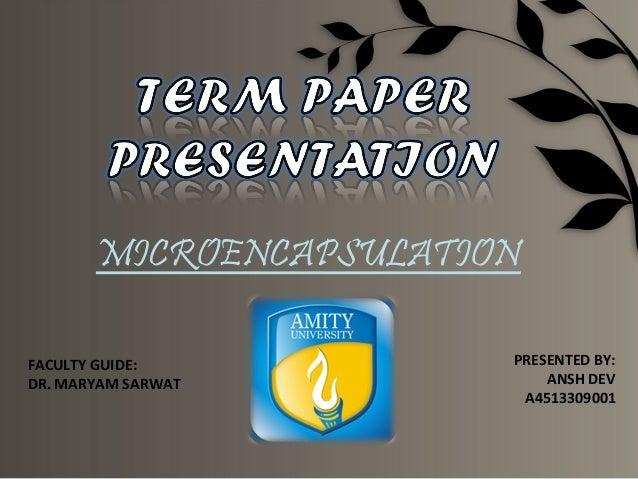 MICROENCAPSULATIONFACULTY GUIDE:          PRESENTED BY:DR. MARYAM SARWAT           ANSH DEV                         A45133...