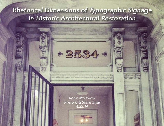 Rhetorical Dimensions of Typographic Signage in Historic Architectural Restoration Robin McDowell Rhetoric & Social Style ...