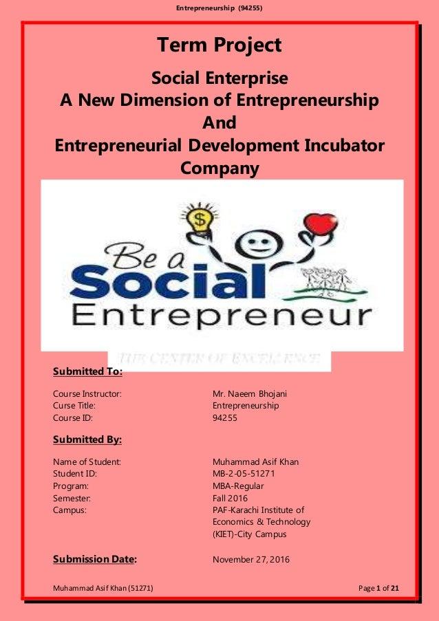 Entrepreneurship (94255) Muhammad Asif Khan (51271) Page 1 of 21 Term Project Social Enterprise A New Dimension of Entrepr...