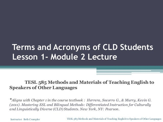 Terms and Acronyms of CLD Students Lesson 1- Module 2 Lecture TESL 585 Methods and Materials of Teaching English to Speake...