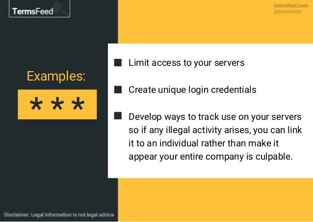 Limit access to your servers Create unique login credentials Develop ways to track use on your servers so if any illegal a...