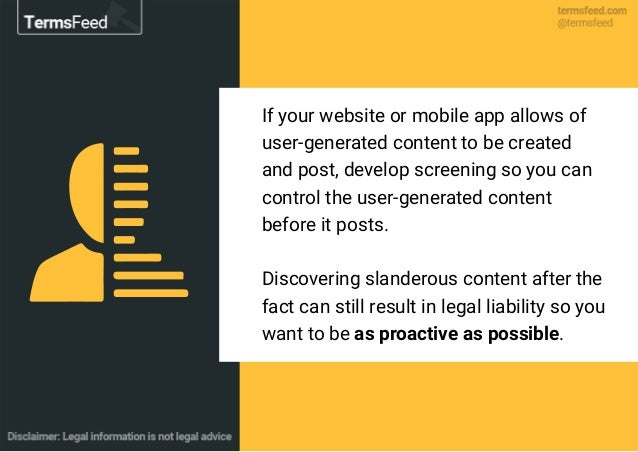 If your website or mobile app allows of user-generated content to be created and post, develop screening so you can contro...