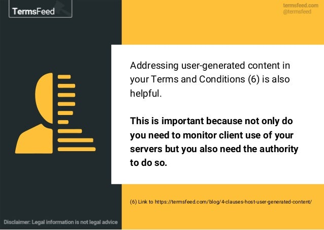 Addressing user-generated content in your Terms and Conditions (6) is also helpful. This is important because not only do ...