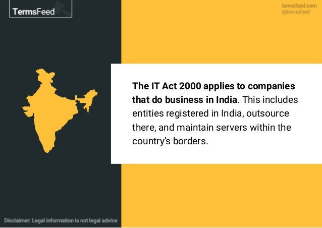 The IT Act 2000 applies to companies that do business in India. This includes entities registered in India, outsource ther...