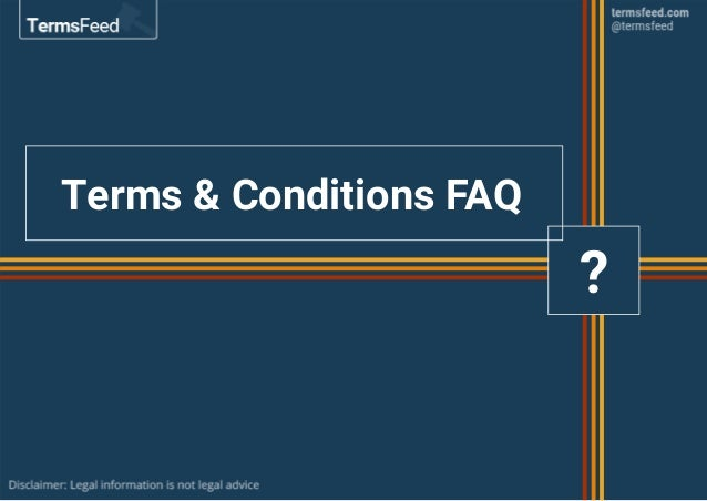 Terms & Conditions FAQ ?