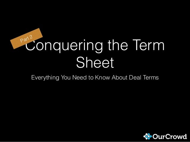 Conquering the Term Sheet Everything You Need to Know About Deal Terms Part 2