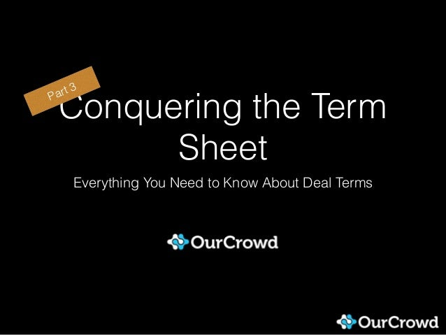 Conquering the Term Sheet Everything You Need to Know About Deal Terms Part 3
