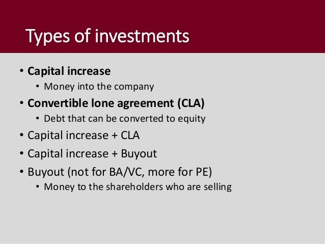 Types of investments • Capital increase • Money into the company • Convertible lone agreement (CLA) • Debt that can be con...