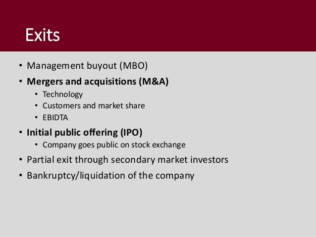 Exits • Management buyout (MBO) • Mergers and acquisitions (M&A) • Technology • Customers and market share • EBIDTA • Init...
