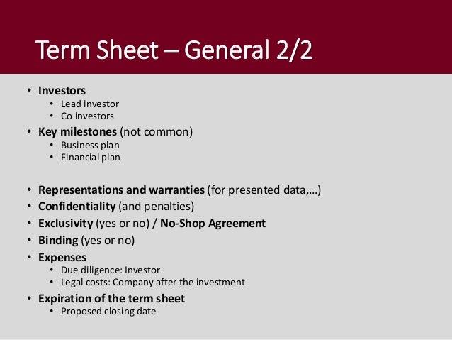 Term Sheet – General 2/2 • Investors • Lead investor • Co investors • Key milestones (not common) • Business plan • Financ...