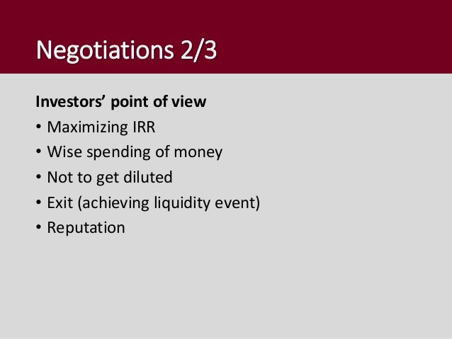Negotiations 3/3 SPLIT OF FINANCIAL RETURNS • Investor gets reward for the high risk and added value • Incentive for found...