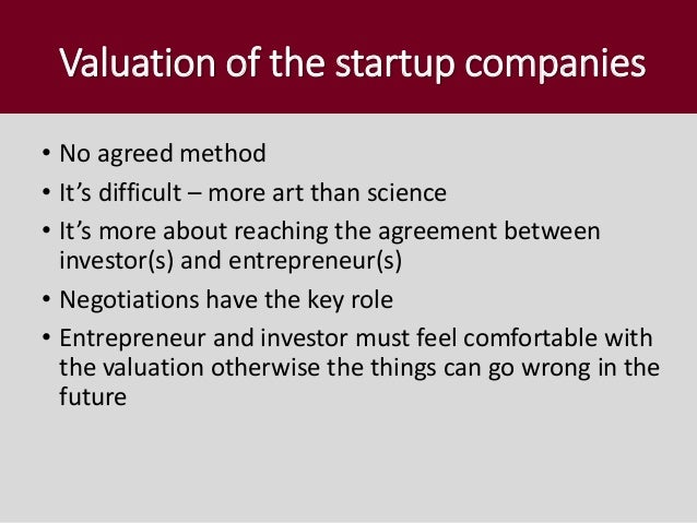 Valuation of the startup companies • No agreed method • It's difficult – more art than science • It's more about reaching ...